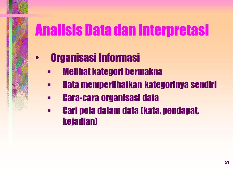 51 Analisis Data dan Interpretasi Organisasi Informasi  Melihat kategori bermakna  Data memperlihatkan kategorinya sendiri  Cara-cara organisasi data  Cari pola dalam data (kata, pendapat, kejadian)