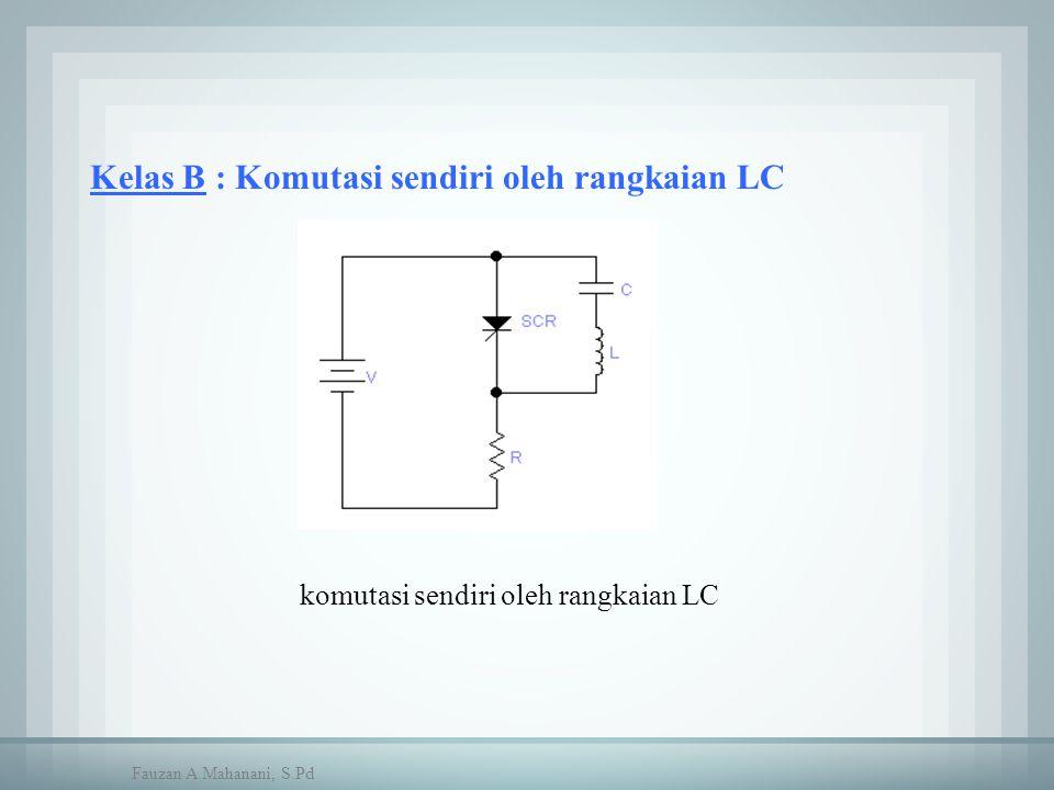 Kelas B : Komutasi sendiri oleh rangkaian LC komutasi sendiri oleh rangkaian LC Fauzan A Mahanani, S.Pd