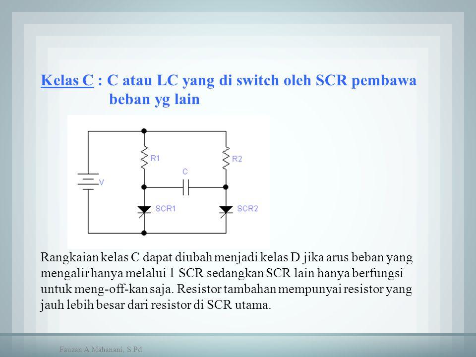Kelas C : C atau LC yang di switch oleh SCR pembawa beban yg lain Rangkaian kelas C dapat diubah menjadi kelas D jika arus beban yang mengalir hanya m