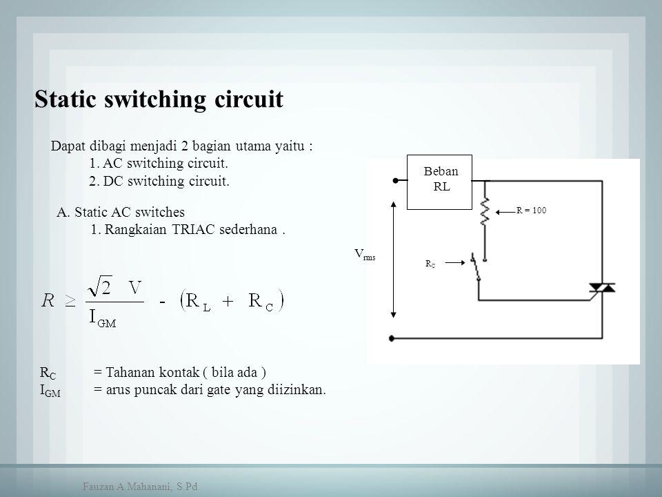 Static switching circuit Dapat dibagi menjadi 2 bagian utama yaitu : 1. AC switching circuit. 2. DC switching circuit. A. Static AC switches 1. Rangka