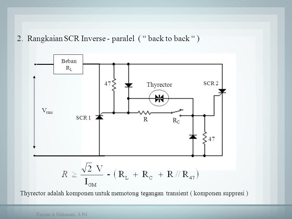 """2. Rangkaian SCR Inverse - paralel ( """" back to back """" ) Beban R L V rms SCR 1 47 R Thyrector SCR 2 RCRC Thyrector adalah komponen untuk memotong tegan"""