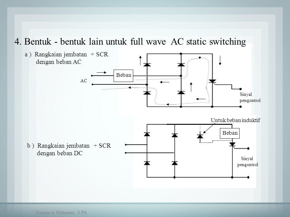 Beban AC Sinyal pengontrol Beban Sinyal pengontrol Untuk beban induktif 4. Bentuk - bentuk lain untuk full wave AC static switching a ) Rangkaian jemb