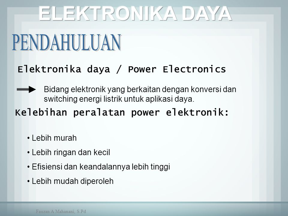 Komponen yang banyak dipakai dalam elektronika daya: - Power dioda - Power transistor - Thyristor Klasifikasi thyristor : Unidirectional Bidirectional PNPN Dioda, SCR, LASCR, PUT, SCS DIAC, TRIAC Fauzan A Mahanani, S.Pd