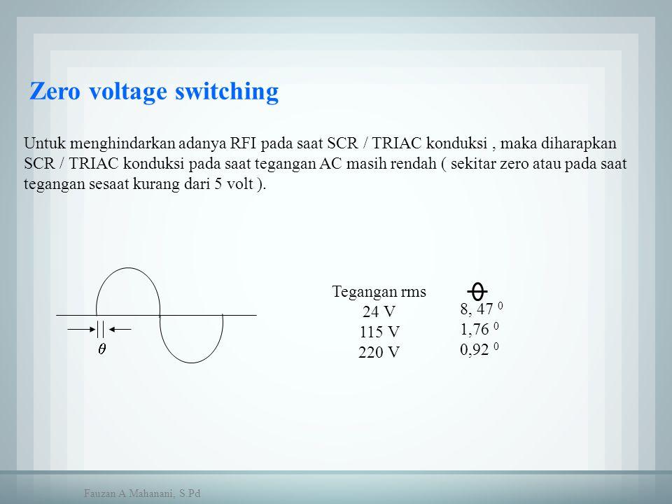 Zero voltage switching Untuk menghindarkan adanya RFI pada saat SCR / TRIAC konduksi, maka diharapkan SCR / TRIAC konduksi pada saat tegangan AC masih