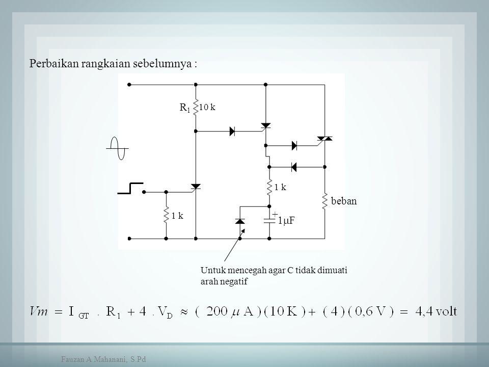 1F1F R1R1 + beban 10 k 1 k Untuk mencegah agar C tidak dimuati arah negatif Perbaikan rangkaian sebelumnya : Fauzan A Mahanani, S.Pd