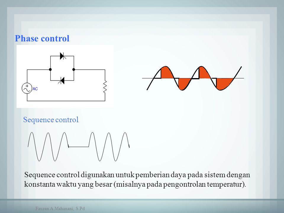 Phase control Sequence control Sequence control digunakan untuk pemberian daya pada sistem dengan konstanta waktu yang besar (misalnya pada pengontrol