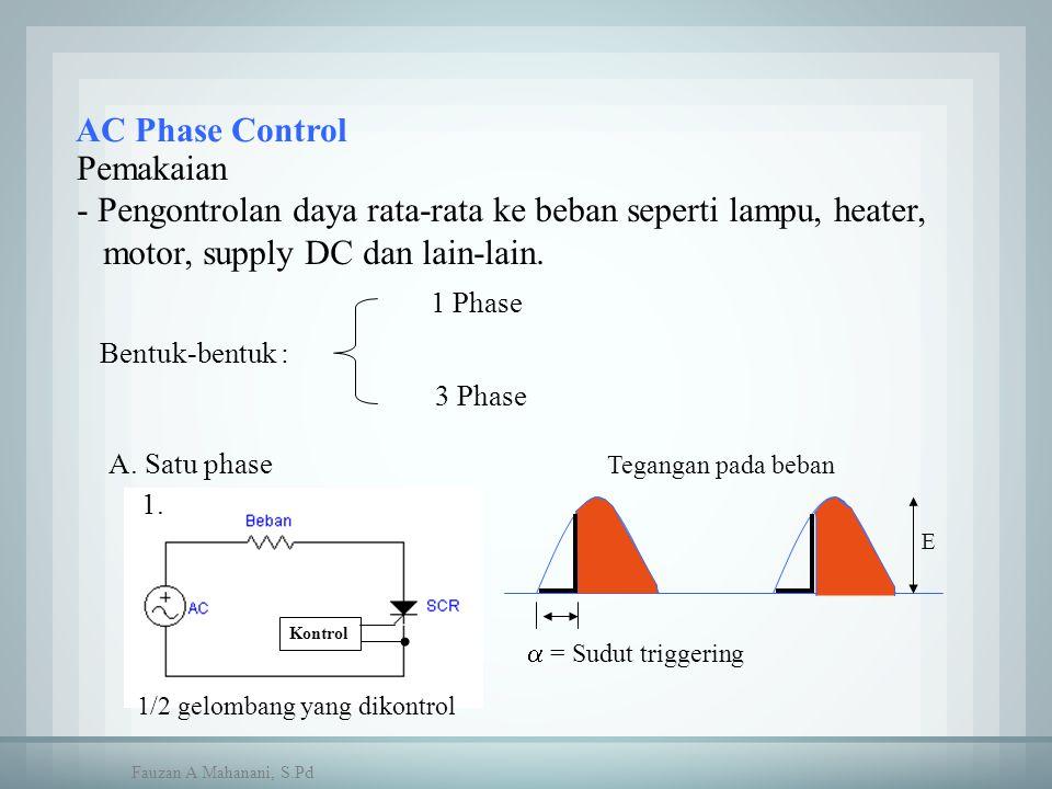AC Phase Control Pemakaian - Pengontrolan daya rata-rata ke beban seperti lampu, heater, motor, supply DC dan lain-lain. A. Satu phase Kontrol  = Sud