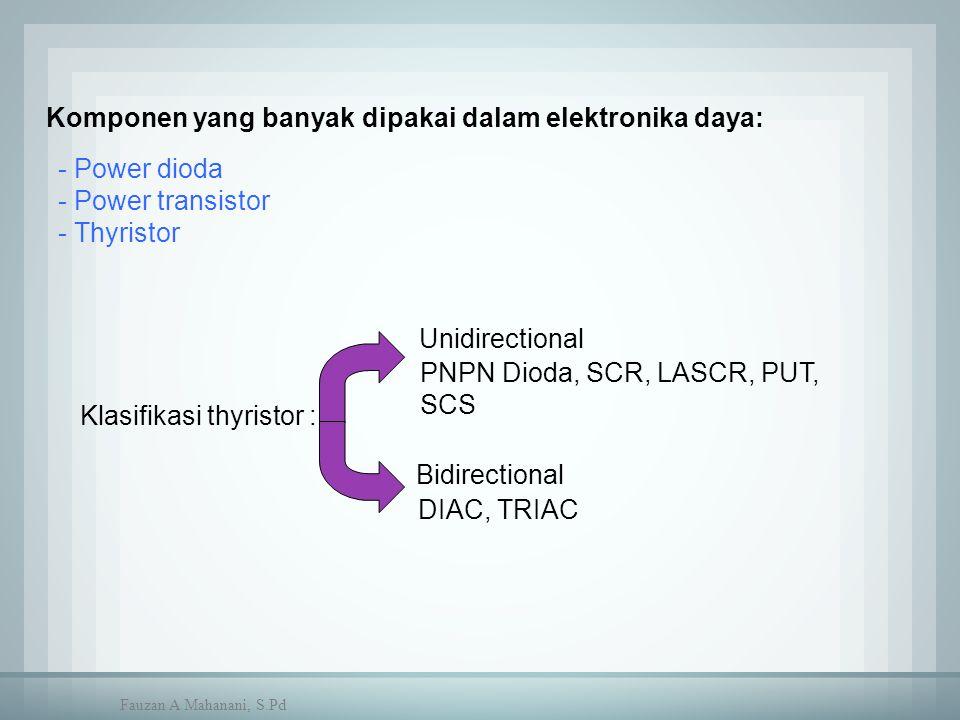 Komponen yang banyak dipakai dalam elektronika daya: - Power dioda - Power transistor - Thyristor Klasifikasi thyristor : Unidirectional Bidirectional