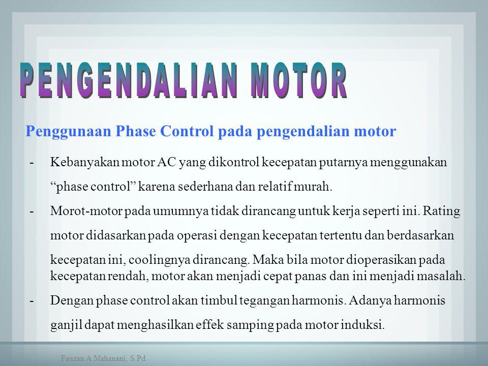 """-Kebanyakan motor AC yang dikontrol kecepatan putarnya menggunakan """"phase control"""" karena sederhana dan relatif murah. - Morot-motor pada umumnya tida"""