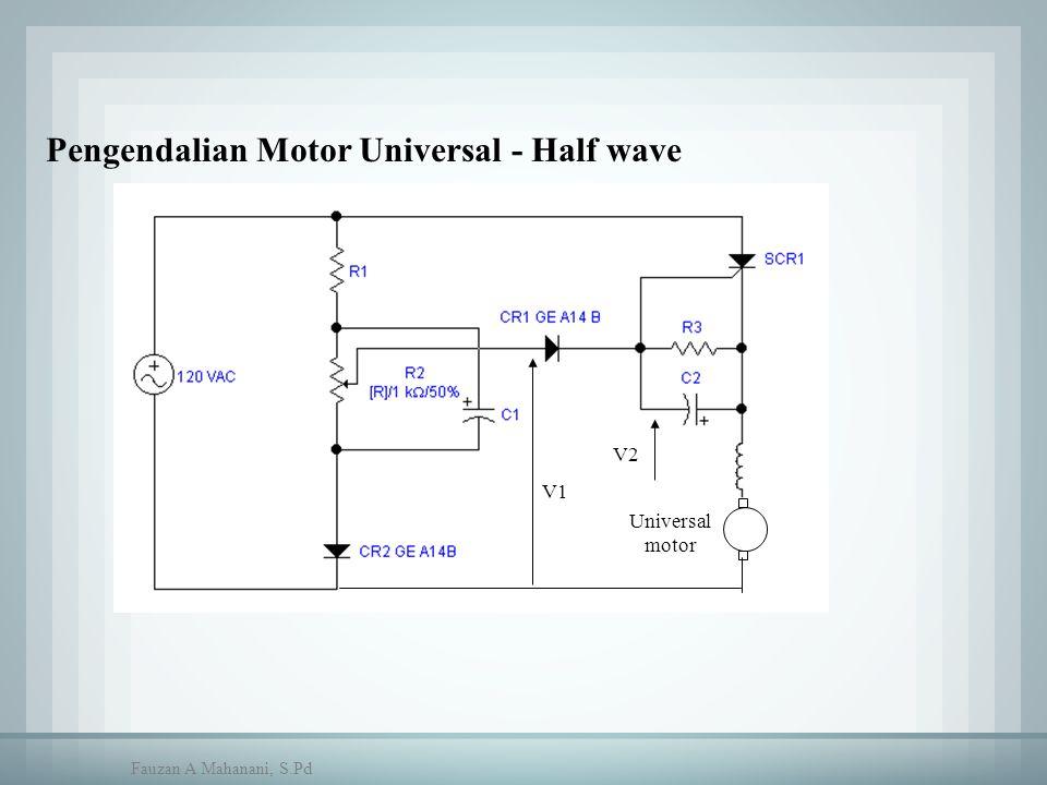 Pengendalian Motor Universal - Half wave V1 V2 Universal motor Fauzan A Mahanani, S.Pd