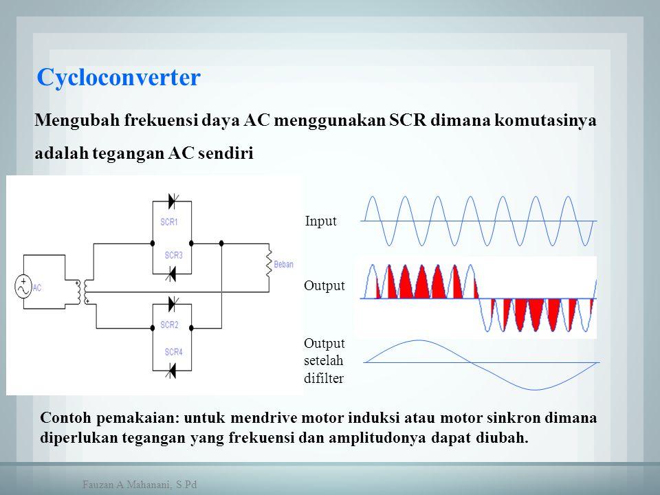 Cycloconverter Mengubah frekuensi daya AC menggunakan SCR dimana komutasinya adalah tegangan AC sendiri Input Output setelah difilter Contoh pemakaian