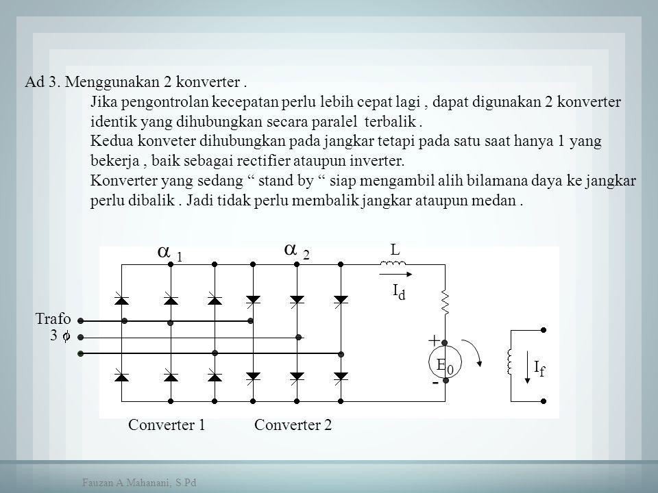 Ad 3. Menggunakan 2 konverter. Jika pengontrolan kecepatan perlu lebih cepat lagi, dapat digunakan 2 konverter identik yang dihubungkan secara paralel
