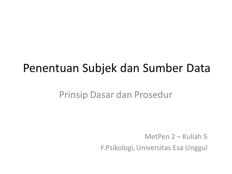 Penentuan Subjek dan Sumber Data Prinsip Dasar dan Prosedur MetPen 2 – Kuliah 5 F.Psikologi, Universitas Esa Unggul
