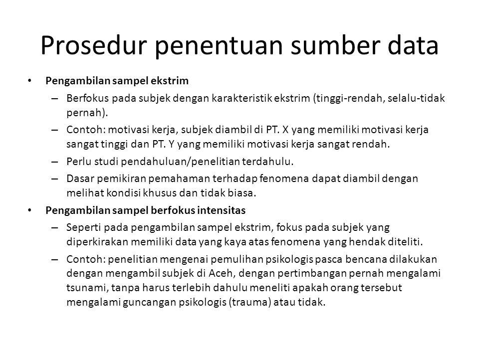 Prosedur penentuan sumber data Pengambilan sampel ekstrim – Berfokus pada subjek dengan karakteristik ekstrim (tinggi-rendah, selalu-tidak pernah). –