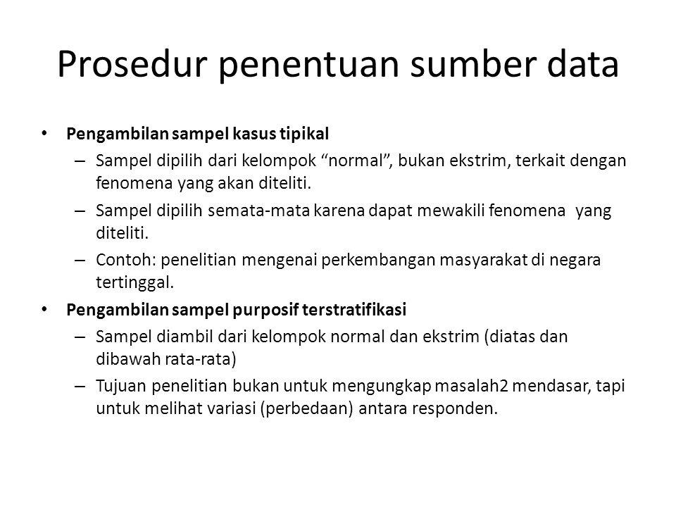 """Prosedur penentuan sumber data Pengambilan sampel kasus tipikal – Sampel dipilih dari kelompok """"normal"""", bukan ekstrim, terkait dengan fenomena yang a"""