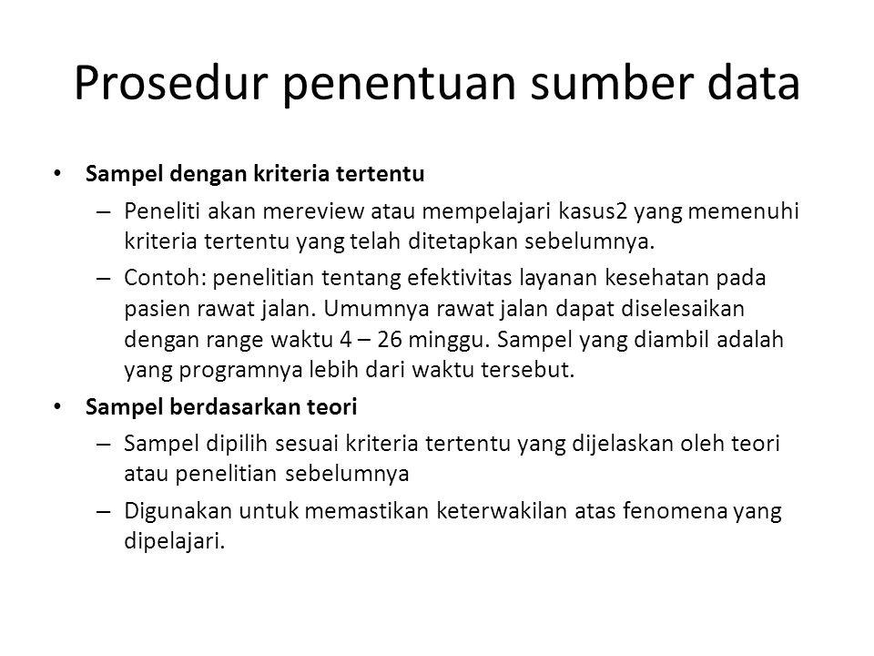 Prosedur penentuan sumber data Sampel dengan kriteria tertentu – Peneliti akan mereview atau mempelajari kasus2 yang memenuhi kriteria tertentu yang t