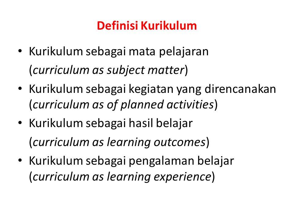 Definisi Kurikulum Kurikulum sebagai mata pelajaran (curriculum as subject matter) Kurikulum sebagai kegiatan yang direncanakan (curriculum as of plan