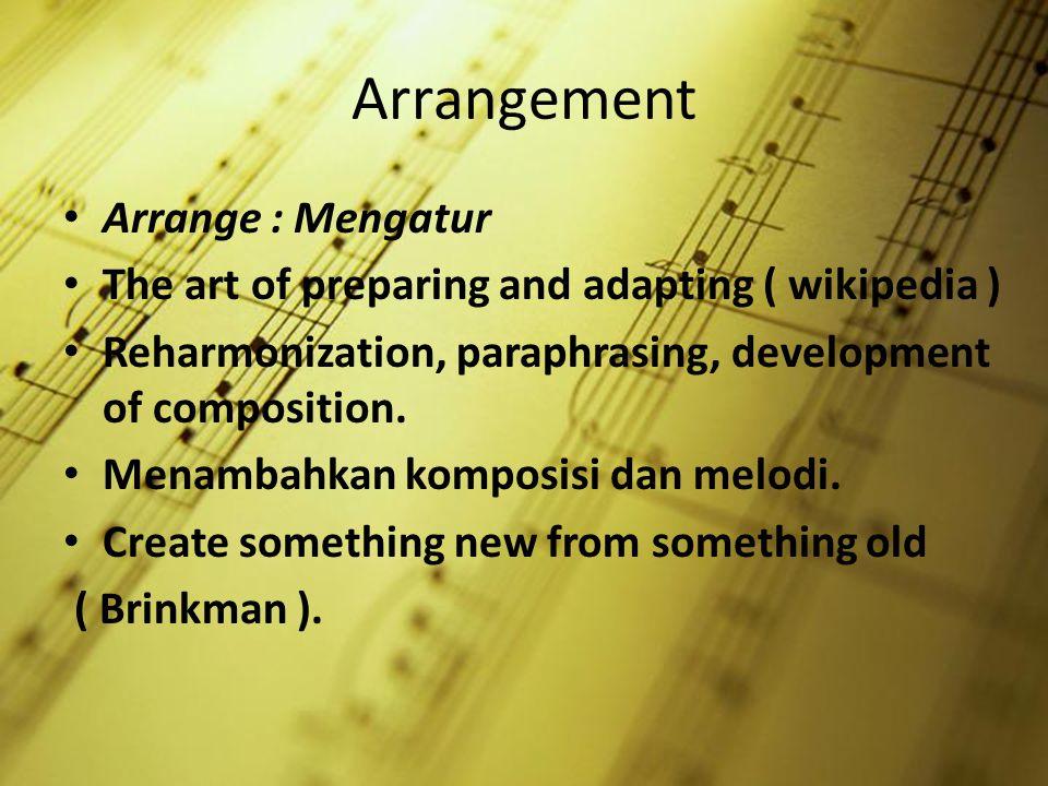 Arrangement Arrange : Mengatur The art of preparing and adapting ( wikipedia ) Reharmonization, paraphrasing, development of composition. Menambahkan