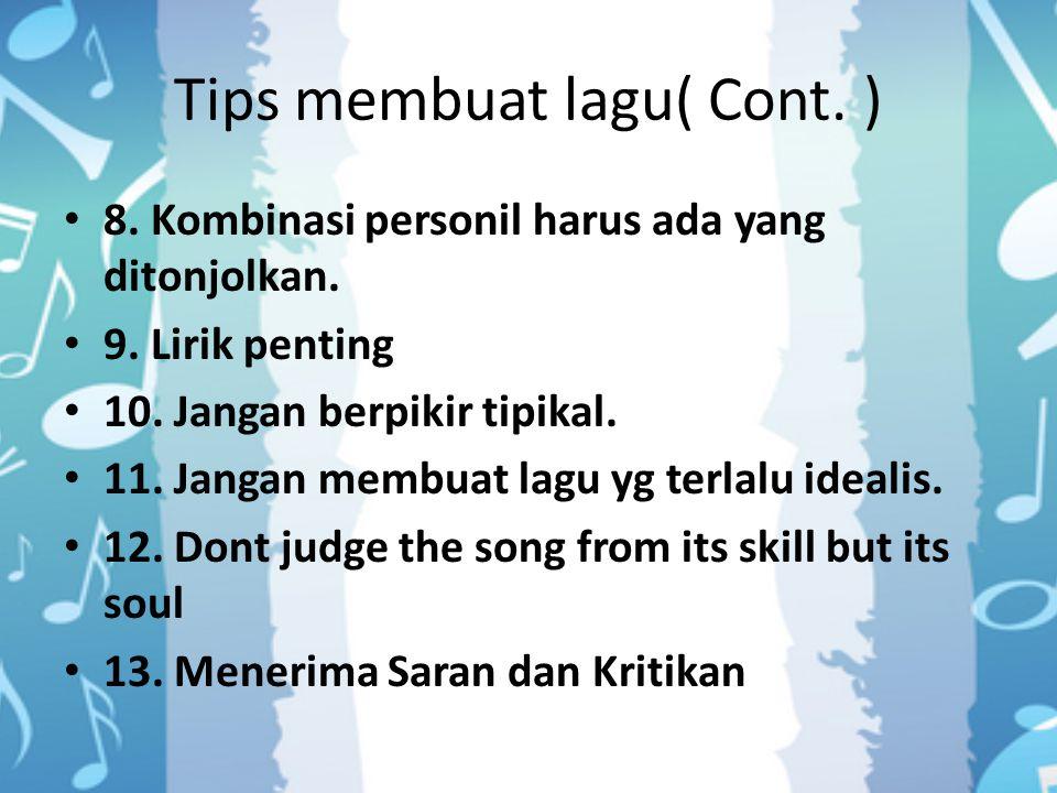 Tips membuat lagu( Cont. ) 8. Kombinasi personil harus ada yang ditonjolkan. 9. Lirik penting 10. Jangan berpikir tipikal. 11. Jangan membuat lagu yg