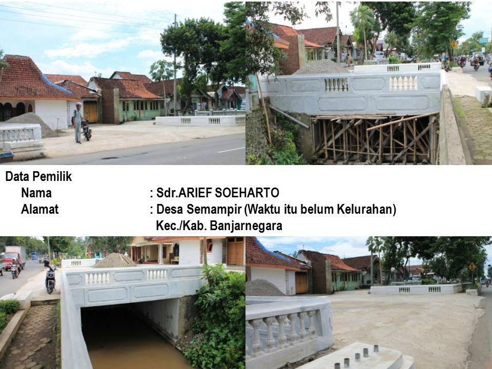 Data Pemilik Nama: Sdr.ARIEF SOEHARTO Alamat: Desa Semampir (Waktu itu belum Kelurahan) Kec./Kab. Banjarnegara