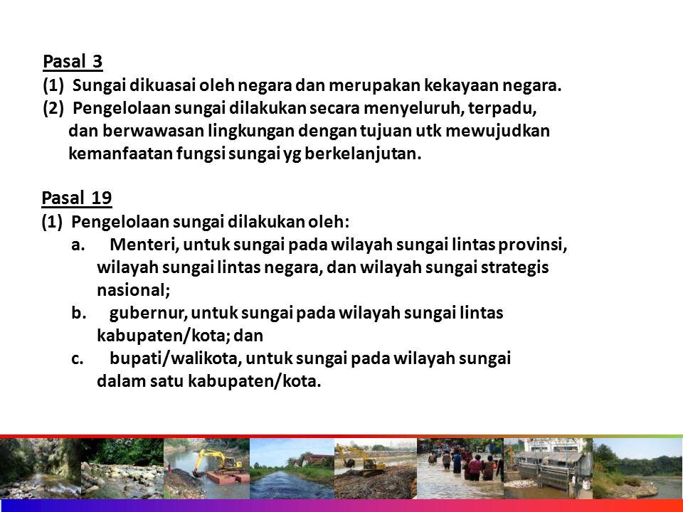 Pasal 19 (1) Pengelolaan sungai dilakukan oleh: a. Menteri, untuk sungai pada wilayah sungai lintas provinsi, wilayah sungai lintas negara, dan wilaya