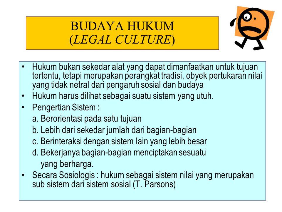 BUDAYA HUKUM (LEGAL CULTURE) Hukum bukan sekedar alat yang dapat dimanfaatkan untuk tujuan tertentu, tetapi merupakan perangkat tradisi, obyek pertuka
