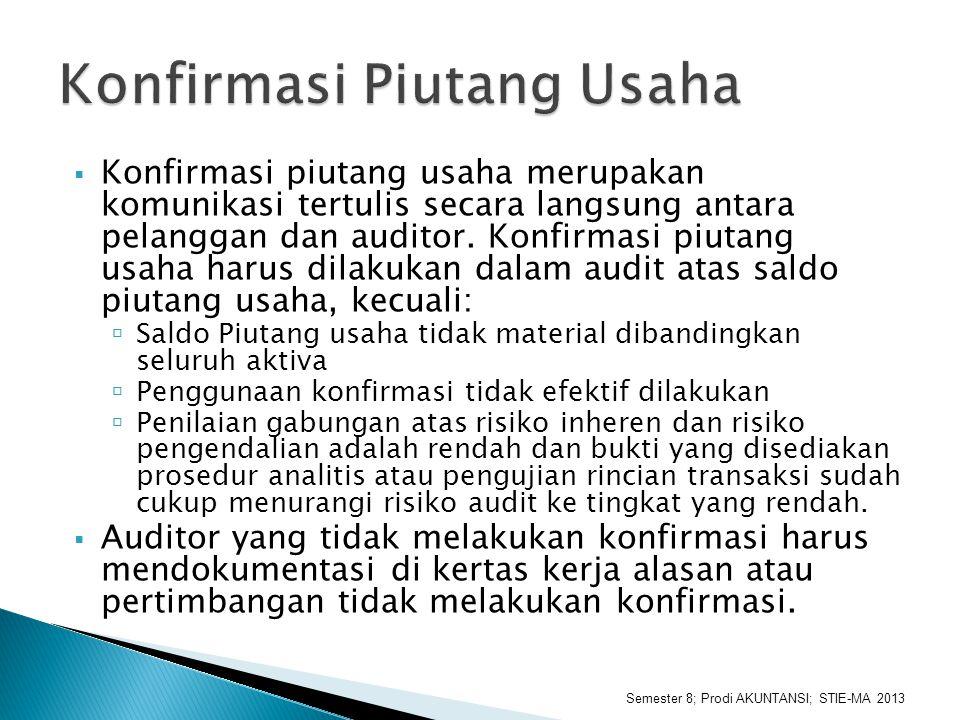  Konfirmasi piutang usaha merupakan komunikasi tertulis secara langsung antara pelanggan dan auditor. Konfirmasi piutang usaha harus dilakukan dalam