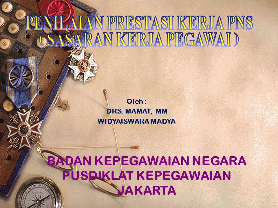 Oleh : DRS. MAMAT, MM WIDYAISWARA MADYA BADAN KEPEGAWAIAN NEGARA PUSDIKLAT KEPEGAWAIAN JAKARTA