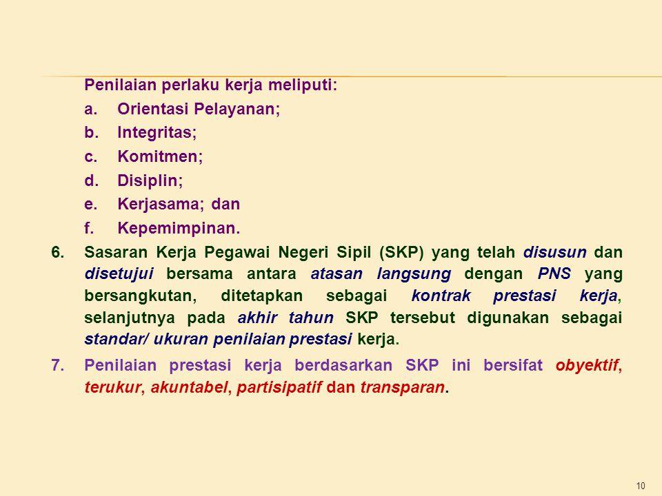 10 Penilaian perlaku kerja meliputi: a.Orientasi Pelayanan; b.Integritas; c.Komitmen; d.Disiplin; e.Kerjasama; dan f.Kepemimpinan. 6.Sasaran Kerja Peg