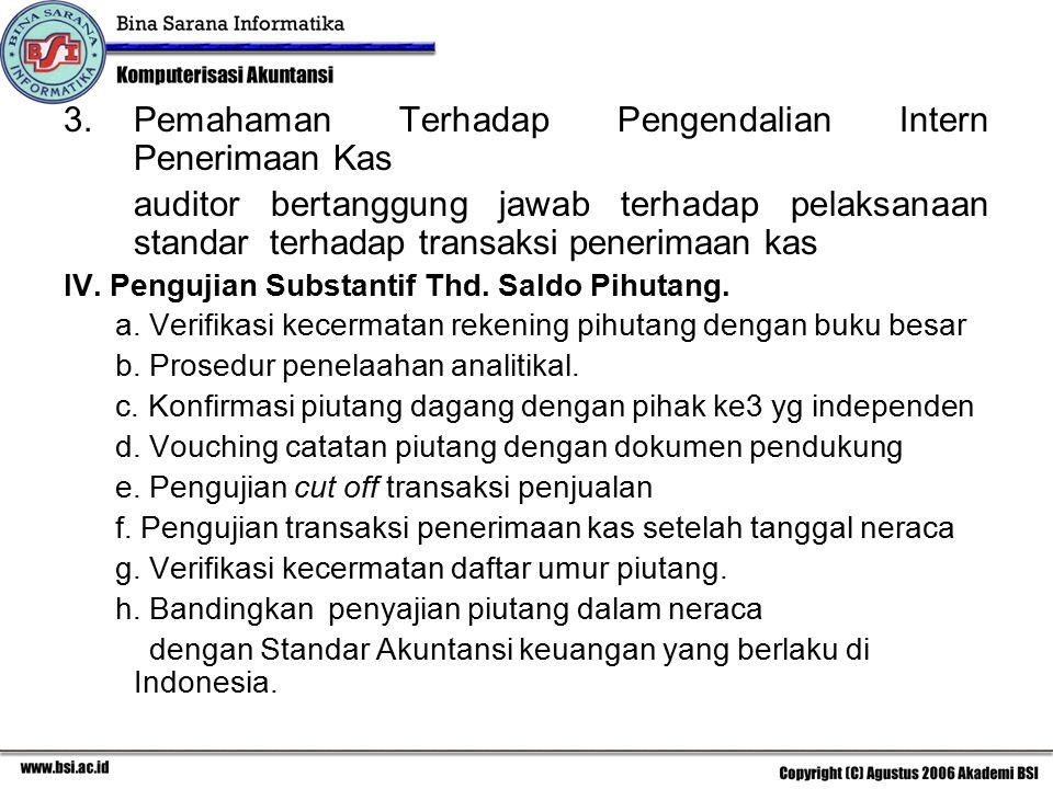3.Pemahaman Terhadap Pengendalian Intern Penerimaan Kas auditor bertanggung jawab terhadap pelaksanaan standar terhadap transaksi penerimaan kas IV. P