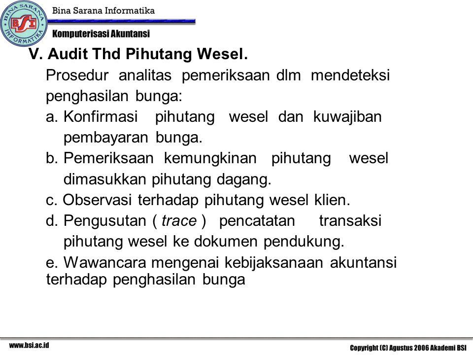 V. Audit Thd Pihutang Wesel. Prosedur analitas pemeriksaan dlm mendeteksi penghasilan bunga: a. Konfirmasi pihutang wesel dan kuwajiban pembayaran bun