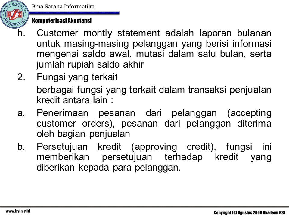 h.Customer montly statement adalah laporan bulanan untuk masing-masing pelanggan yang berisi informasi mengenai saldo awal, mutasi dalam satu bulan, s