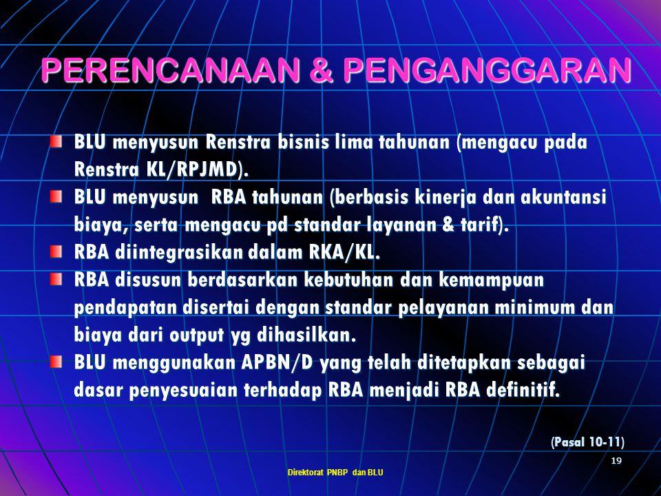 Direktorat PNBP dan BLU 18 PENGELOLAAN KEUANGAN BLU Pengelolaan keuangan BLU meliputi : 1. 1.Perencanaan & Penganggaran 2. 2.Dokumen Pelaksanaan Angga