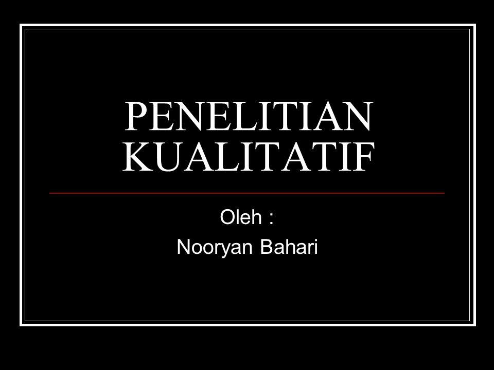 PENELITIAN KUALITATIF Oleh : Nooryan Bahari