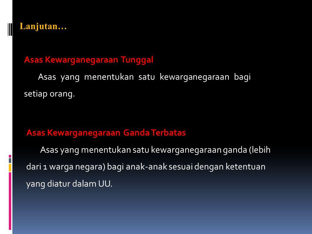 Asas Kewarganegaraan Khusus Asas yang menentukan bahwa peraturan kewarganegaraan mengutamakan kepentingan nasional Indonesia, yang bertekad mempertahankan kedaulatannya sebagai negara kesatuan yang memiliki cita-cita dan tujuannya sendiri.