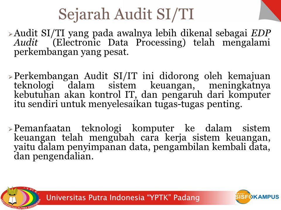  Audit SI/TI yang pada awalnya lebih dikenal sebagai EDP Audit (Electronic Data Processing) telah mengalami perkembangan yang pesat.