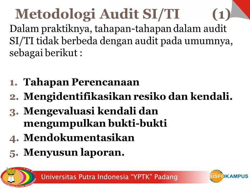Dalam praktiknya, tahapan-tahapan dalam audit SI/TI tidak berbeda dengan audit pada umumnya, sebagai berikut : 1.Tahapan Perencanaan 2.Mengidentifikasikan resiko dan kendali.