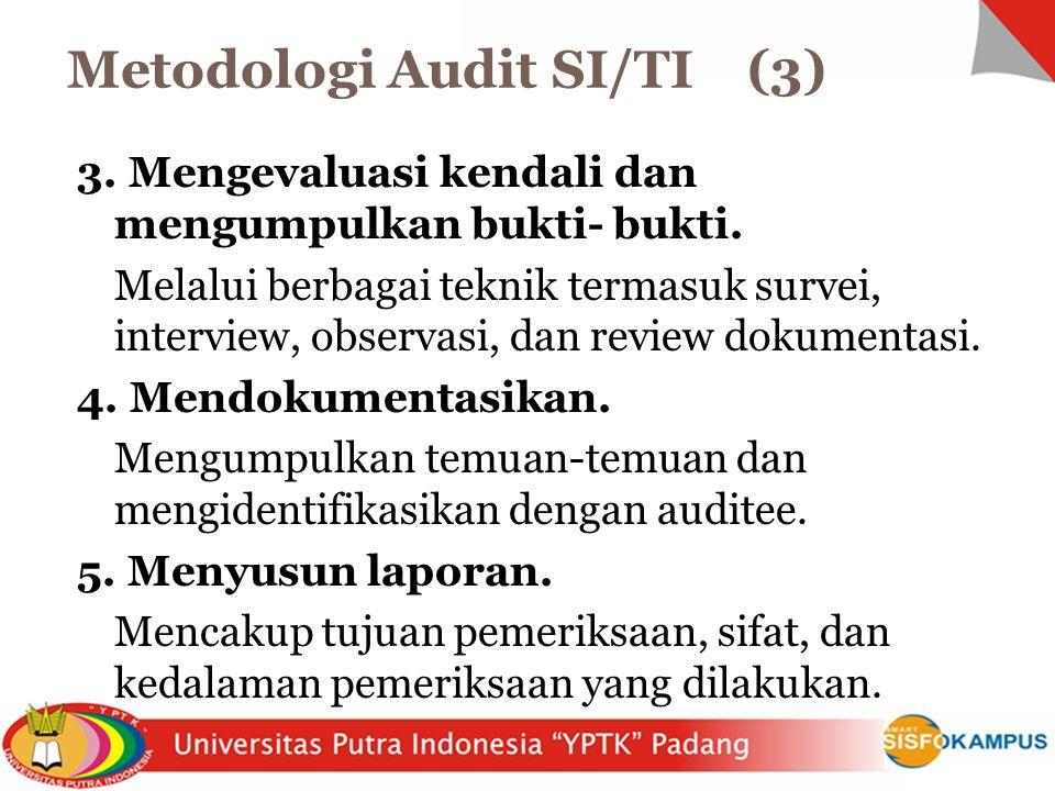 3. Mengevaluasi kendali dan mengumpulkan bukti- bukti. Melalui berbagai teknik termasuk survei, interview, observasi, dan review dokumentasi. 4. Mendo