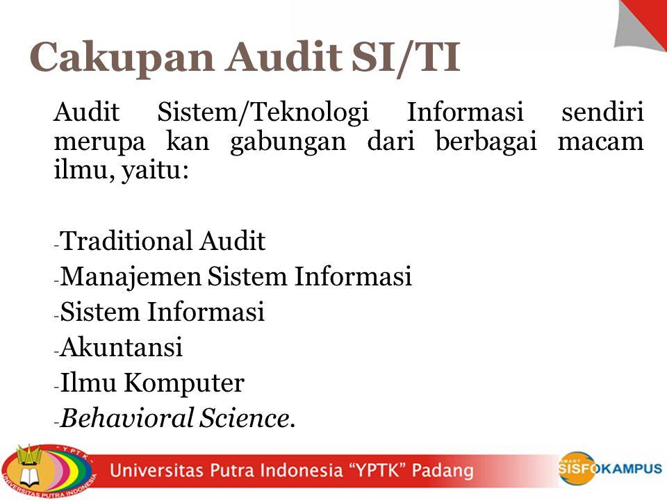 Audit Sistem/Teknologi Informasi sendiri merupa kan gabungan dari berbagai macam ilmu, yaitu: - Traditional Audit - Manajemen Sistem Informasi - Sistem Informasi - Akuntansi - Ilmu Komputer - Behavioral Science.
