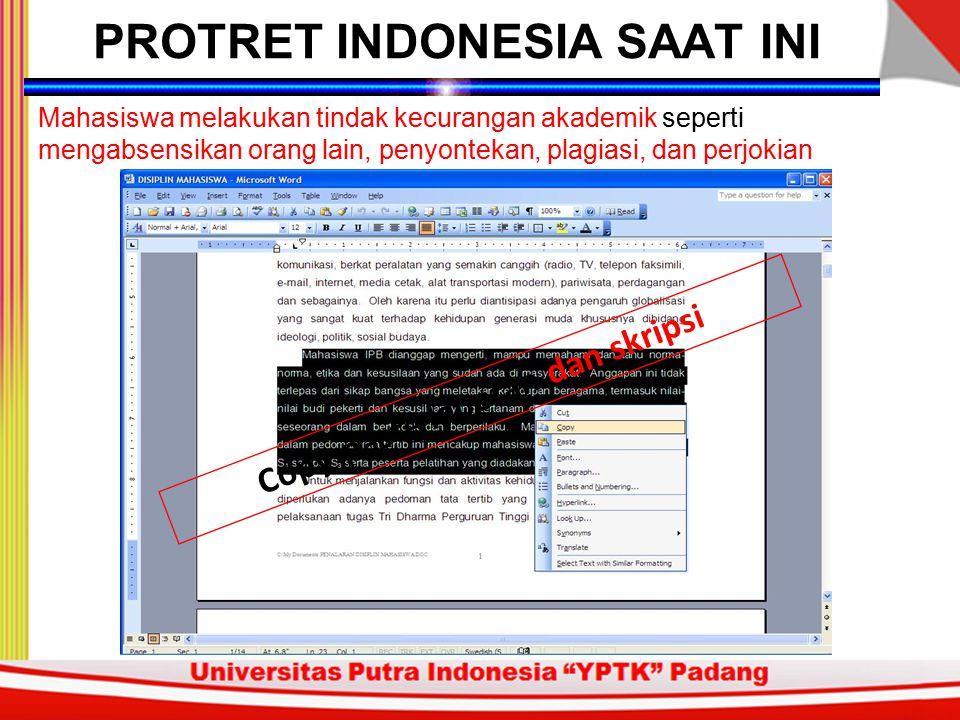 Mahasiswa melakukan tindak kecurangan akademik seperti mengabsensikan orang lain, penyontekan, plagiasi, dan perjokian Copy-paste laporan dan skripsi PROTRET INDONESIA SAAT INI