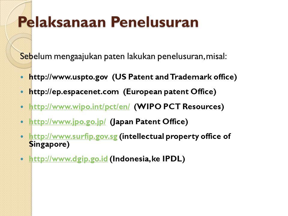 Pelaksanaan Penelusuran Sebelum mengaajukan paten lakukan penelusuran, misal: http://www.uspto.gov (US Patent and Trademark office) http://ep.espacene