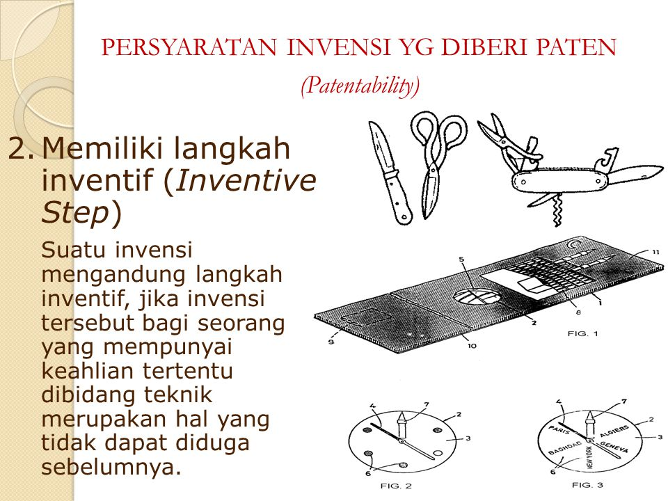 2.Memiliki langkah inventif (Inventive Step) Suatu invensi mengandung langkah inventif, jika invensi tersebut bagi seorang yang mempunyai keahlian ter