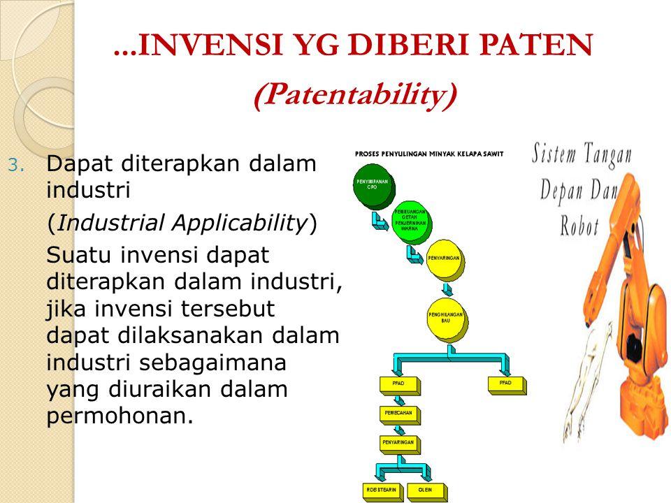3. Dapat diterapkan dalam industri (Industrial Applicability) Suatu invensi dapat diterapkan dalam industri, jika invensi tersebut dapat dilaksanakan