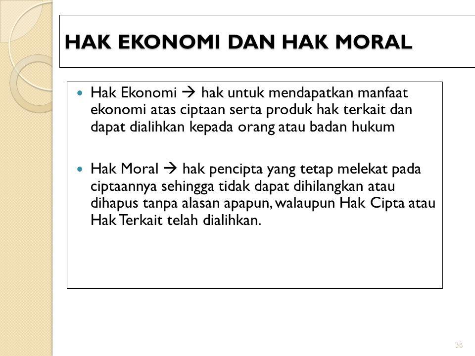 36 HAK EKONOMI DAN HAK MORAL Hak Ekonomi  hak untuk mendapatkan manfaat ekonomi atas ciptaan serta produk hak terkait dan dapat dialihkan kepada oran