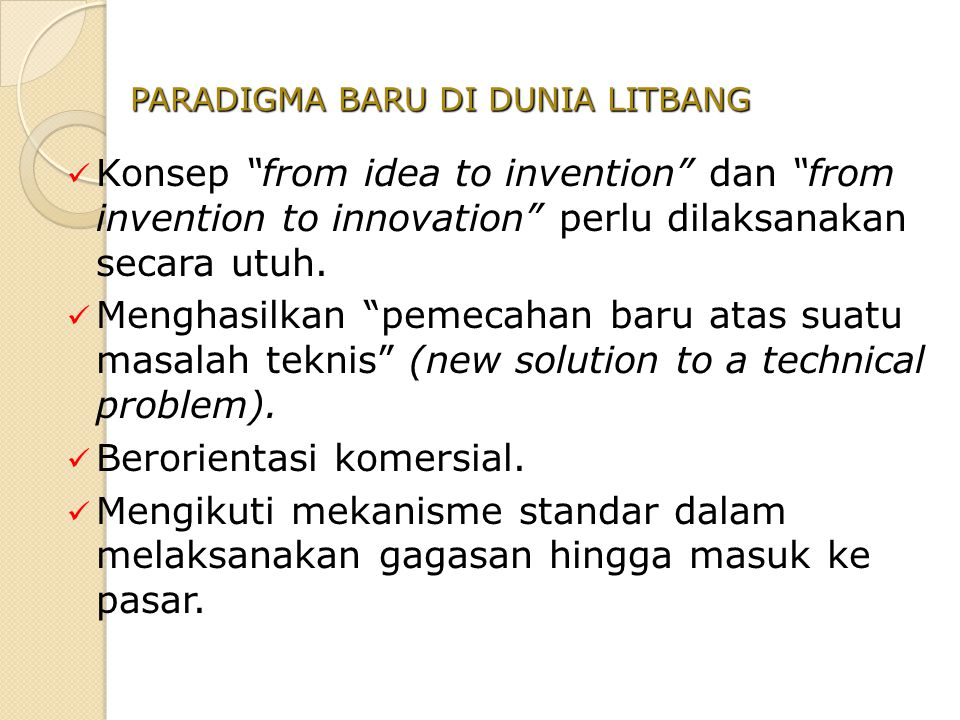 Konsep from idea to invention dan from invention to innovation perlu dilaksanakan secara utuh.