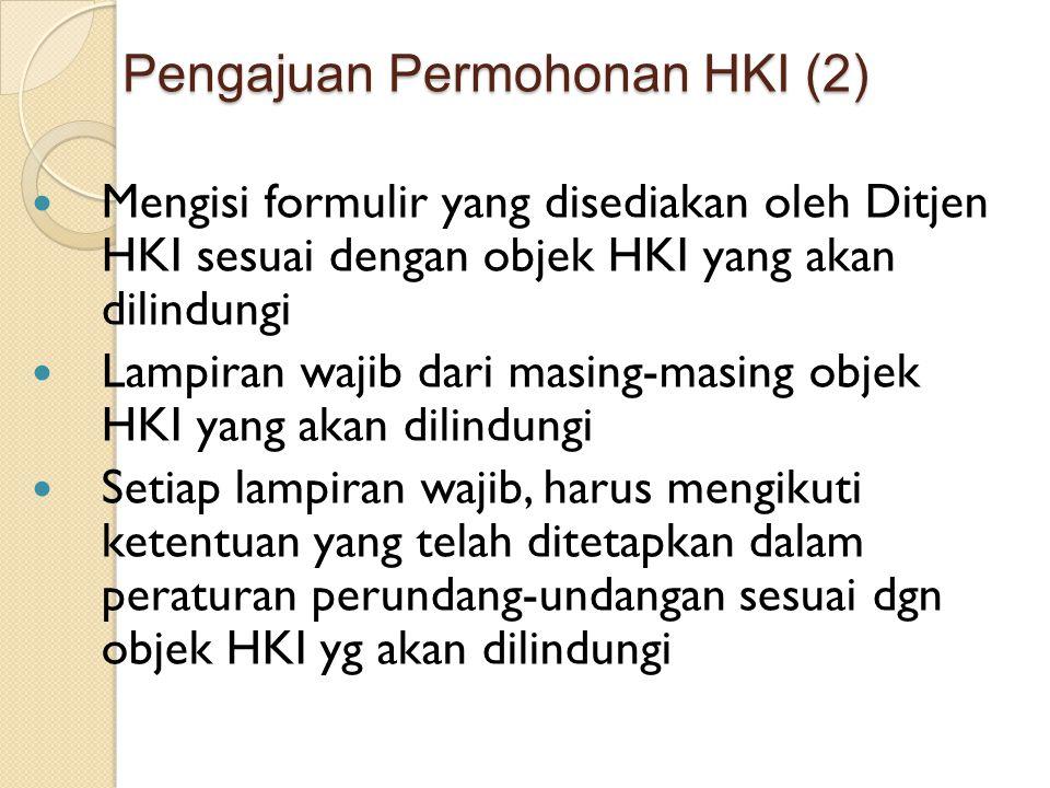 Pengajuan Permohonan HKI (2) Mengisi formulir yang disediakan oleh Ditjen HKI sesuai dengan objek HKI yang akan dilindungi Lampiran wajib dari masing-