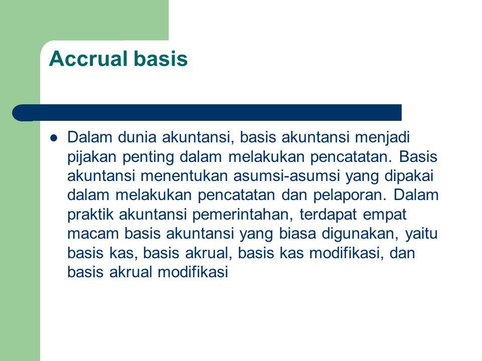 Accrual basis Dalam dunia akuntansi, basis akuntansi menjadi pijakan penting dalam melakukan pencatatan. Basis akuntansi menentukan asumsi-asumsi yang