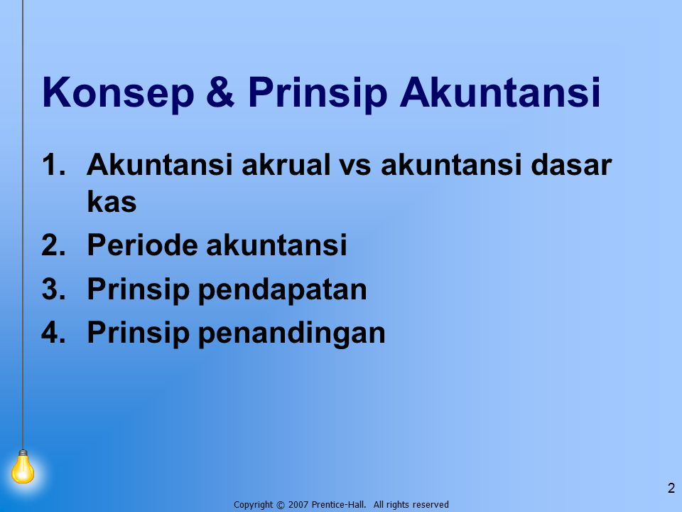 Copyright © 2007 Prentice-Hall. All rights reserved 2 Konsep & Prinsip Akuntansi 1.Akuntansi akrual vs akuntansi dasar kas 2.Periode akuntansi 3.Prins