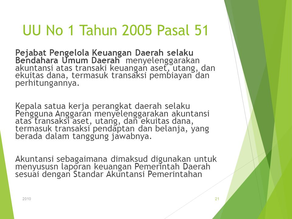 UU No 1 Tahun 2005 Pasal 51 Pejabat Pengelola Keuangan Daerah selaku Bendahara Umum Daerah menyelenggarakan akuntansi atas transaki keuangan aset, uta