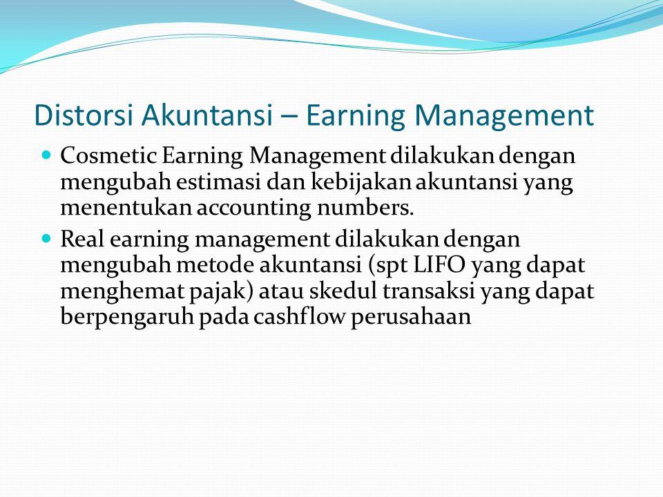 Distorsi Akuntansi – Earning Management Cosmetic Earning Management dilakukan dengan mengubah estimasi dan kebijakan akuntansi yang menentukan account